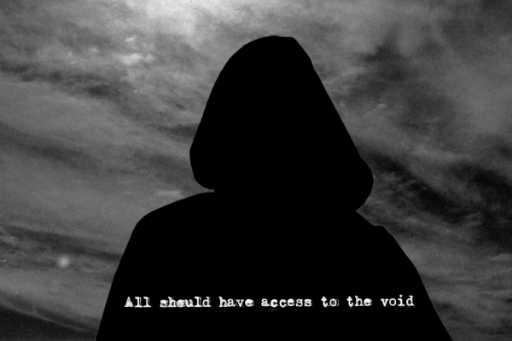 Black and white photo of sky with black hooded figure in foreground and words in white text, All should have access to the void