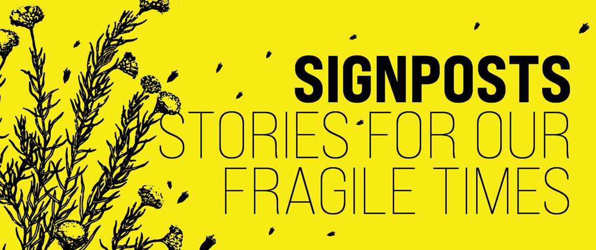 Signposts Stories for our fragile times