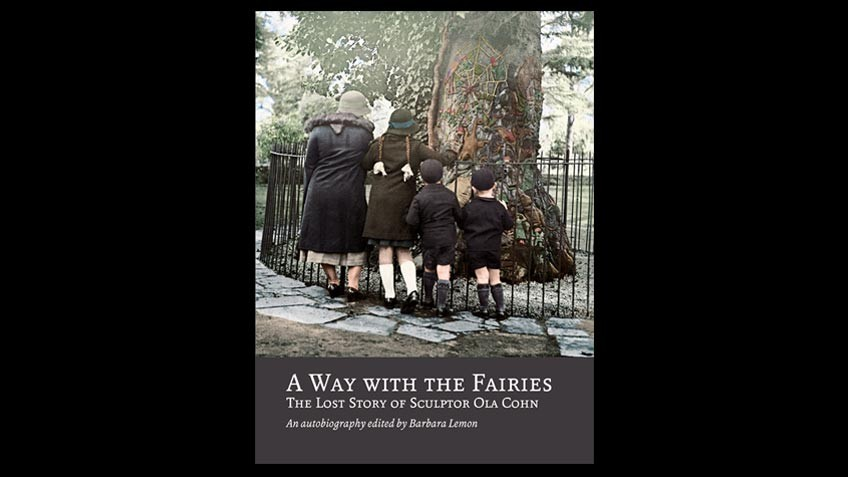 Book cover of A way with the fairies: the lost story of sculptor Ola Cohn