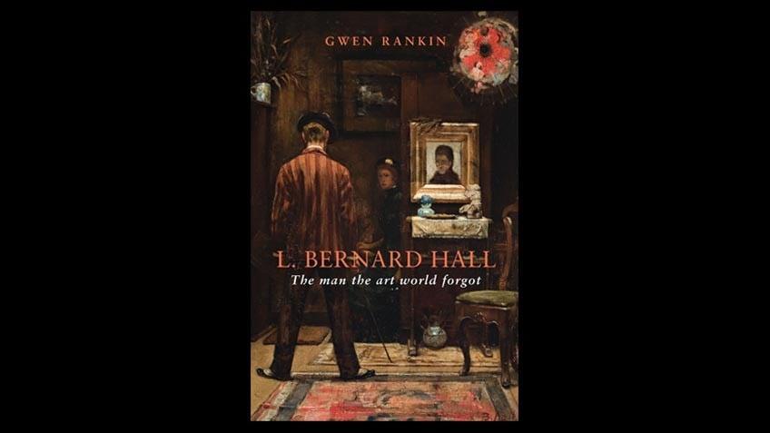 Book cover, L. Bernard Hall - The man the art world forgot, Gwen Rankin