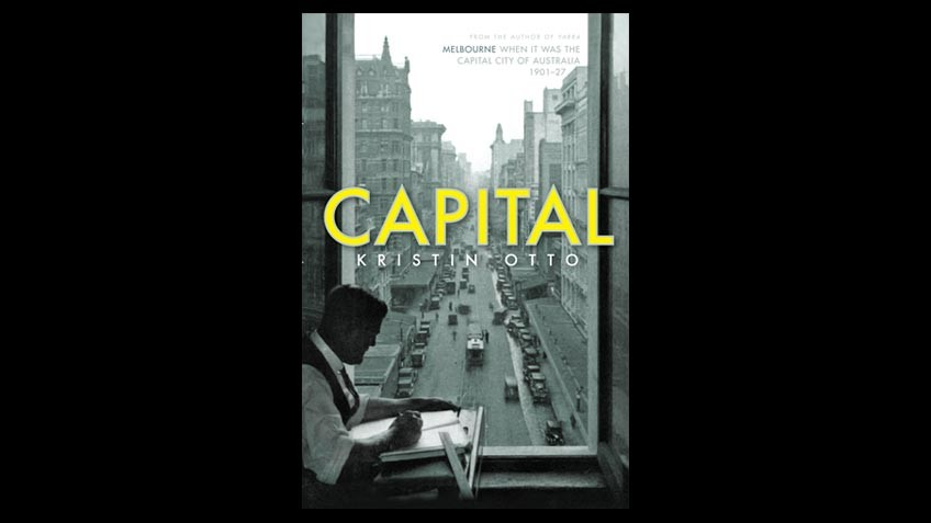 Cover of Capital: Melbourne when it was the capital city of Australia