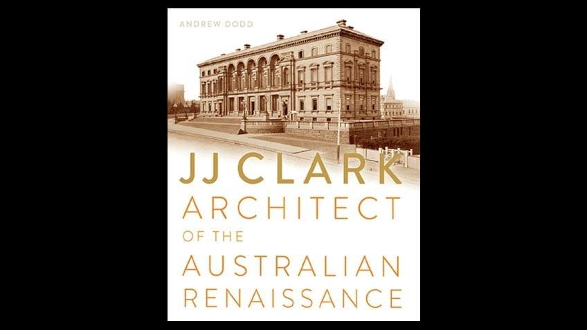 Book cover of JJ Clark: architect of the Australian Renaissance shows a colonial building