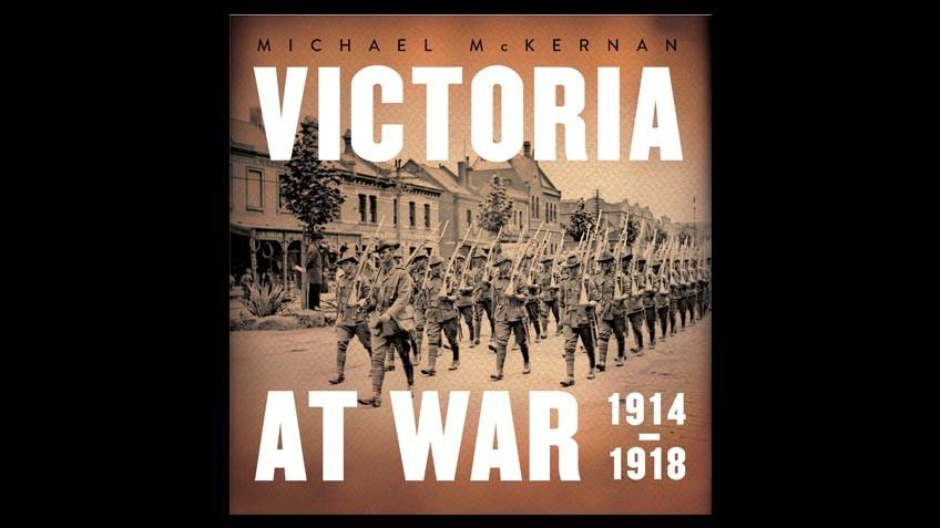 Book cover: Victoria at War 1914–1918 - Michael McKernan