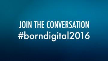 Join the conversation: #borndigital2016