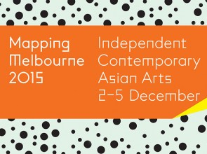 Mapping Melbourne 2015 - Independent Contemporary Asian Arts, 2 – 5 December
